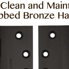 How to Clean and Maintain Your Oil Rubbed Bronze Hardware