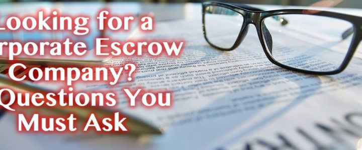 Looking for a Corporate Escrow Company in AZ? 5 Questions You Must Ask