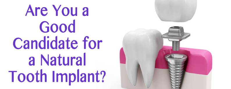 Candidate for a Natural Tooth Implant